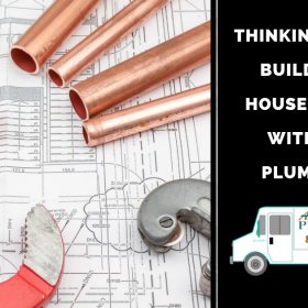 Thinking About Building a House Start With the Plumbing!